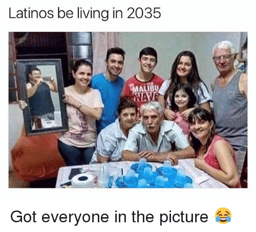 Latinos, Memes, and Living: Latinos be living in 2035 Got everyone in the picture 😂