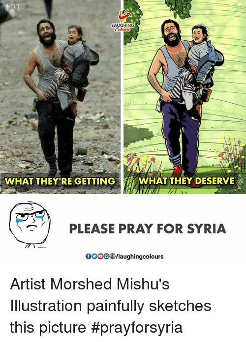 Syria, Indianpeoplefacebook, and Artist: LAUCHIN  HINO  WHAT THEY RE GETTING  WHAT THEY DESERVE  PLEASE PRAY FOR SYRIA  0008 /laughingcolours Artist Morshed Mishu's Illustration painfully sketches this picture #prayforsyria