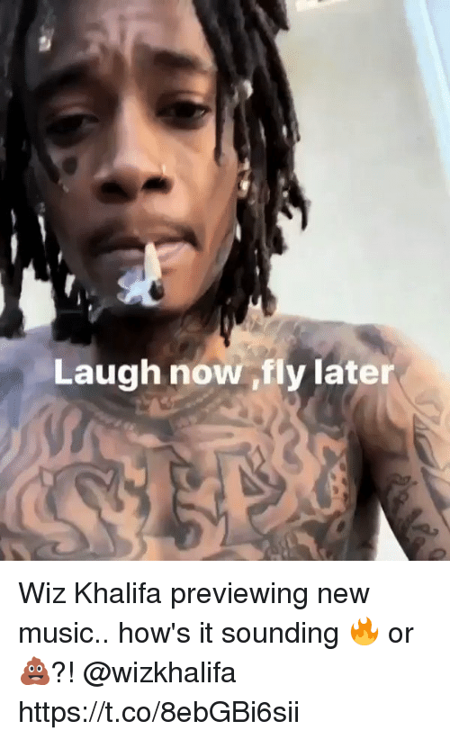Music, Wiz Khalifa, and Wiz: Laugh now ,fly later Wiz Khalifa previewing new music.. how's it sounding 🔥 or 💩?! @wizkhalifa https://t.co/8ebGBi6sii