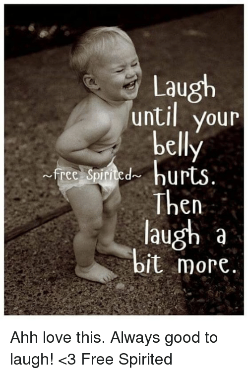 laugh until your belly d hurts free spirited then laugh a bit more
