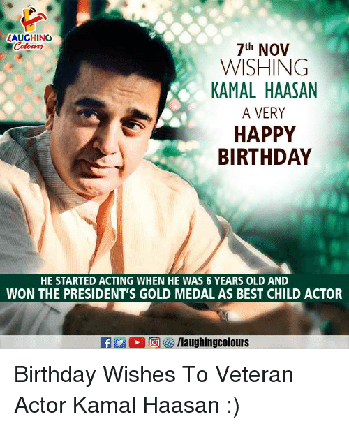 Birthday, Happy Birthday, and Best: LAUGHING  7th NOV  WISHING  KAMAL HAASAN  A VERY  HAPPY  BIRTHDAY  HE STARTED ACTING WHEN HE WAS 6 YEARS OLD AND  WON THE PRESIDENT'S GOLD MEDAL AS BEST CHILD ACTOR Birthday Wishes To Veteran Actor Kamal Haasan :)