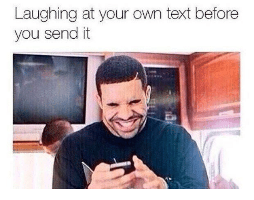 Text, Own, and You: Laughing at your own text before  you send it