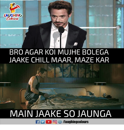 Chill, Indianpeoplefacebook, and Agar: LAUGHING  BRO AGAR KOI MUJHE BOLEGA  JAAKE CHILL MAAR, MAZE KAR  MAIN JAAKE SO JAUNGA