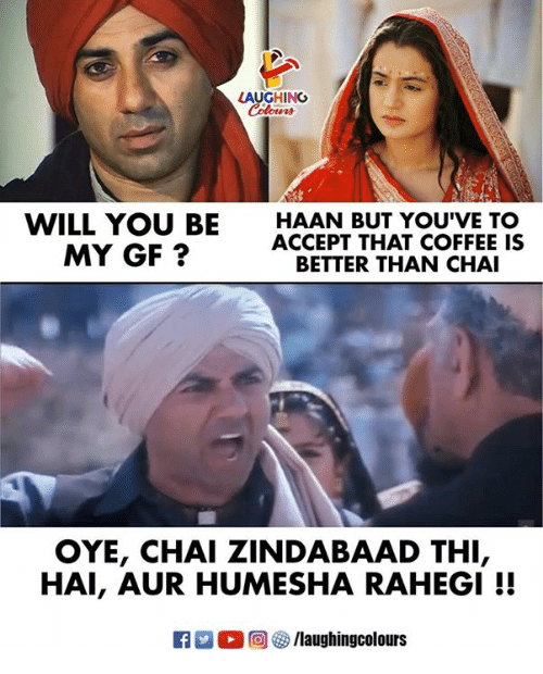 Coffee, Indianpeoplefacebook, and Chai: LAUGHING  Coleen  WILL YOU BE HAAN BUT YOUVE TO  MY GF ?  ACCEPT THAT COFFEE IS  BETTER THAN CHAI  OYE, CHAI ZINDABAAD THI,  HAI, AUR HUMESHA RAHEGI !!  0回㊧ /laughingcolours