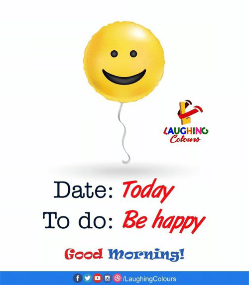 Yo, Date, and Good: LAUGHING  Colours  Date: Today  To do: Be happy  Good mornins!  f yo CILaughingColours