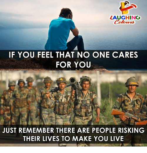 Live, Indianpeoplefacebook, and One: LAUGHING  Colours  IF YOU FEEL THAT NO ONE CARES  FOR YOU  JUST REMEMBER THERE ARE PEOPLE RISKING  THEIR LIVES TO MAKE YOU LIVE
