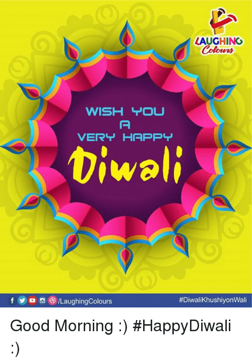 Good Morning, Good, and Happy: LAUGHING  Colowrs  VERY HAPPY  Diwali  f y o  )/LaughingColours  Good Morning :)  #HappyDiwali :)