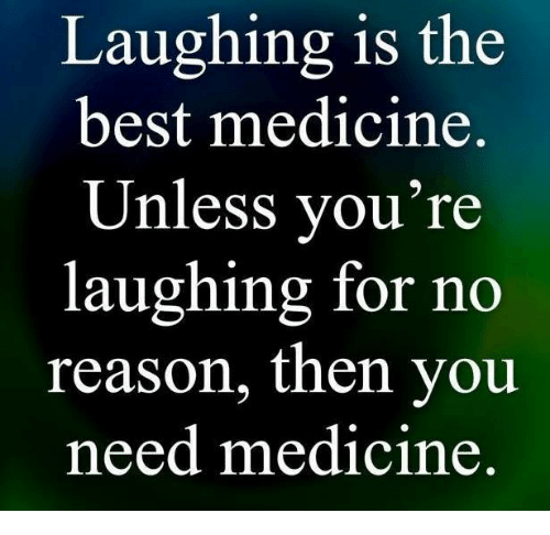 Memes, Best, And Medicine: Laughing Is The Best Medicine. Unless Youu0027