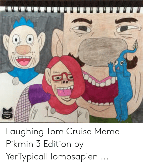 Laughing Tom Cruise Meme Pikmin 3 Edition By Yertypicalhomosapien Meme On Me Me
