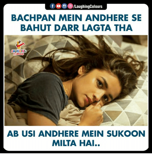 Indianpeoplefacebook, Laughing, and Hai: /LaughingColours  BACHPAN MEIN ANDHERE SE  BAHUT DARR LAGTA THA  LAUGHING  AB USI ANDHERE MEIN SUKOON  MILTA HAI..