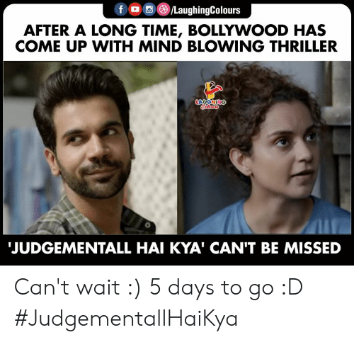 Thriller, Time, and Bollywood: LaughingColours  f  AFTER A LONG TIME, BOLLYWOOD HAS  COME UP WITH MIND BLOWING THRILLER  LAUGHING  JUDGEMENTALL HAI KYA' CAN'T BE MISSED Can't wait :) 5 days to go :D #JudgementallHaiKya