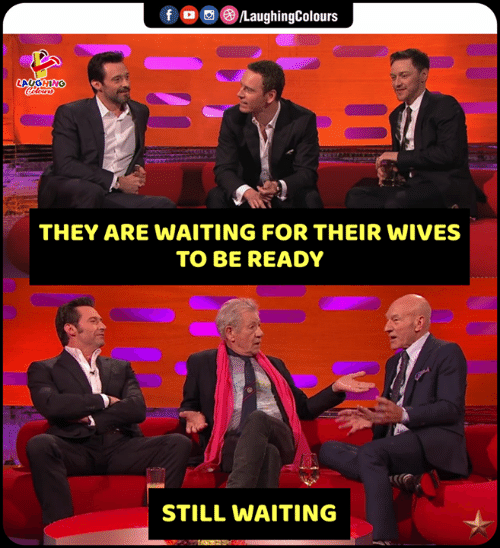 Waiting..., Indianpeoplefacebook, and They: LaughingColours  f  LAUGHING  THEY ARE WAITING FOR THEIR WIVES  TO BE READY  STILL WAITING