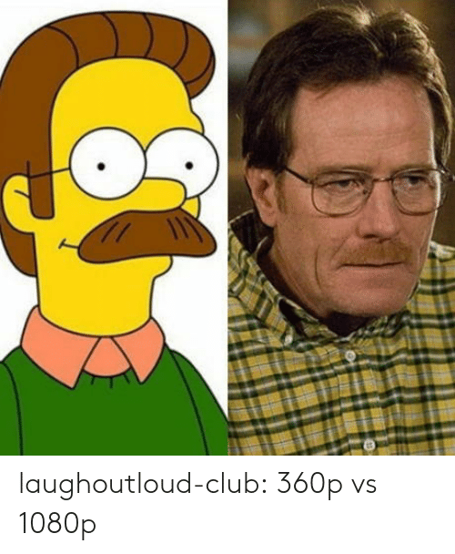 Club, Tumblr, and Blog: laughoutloud-club:  360p vs 1080p