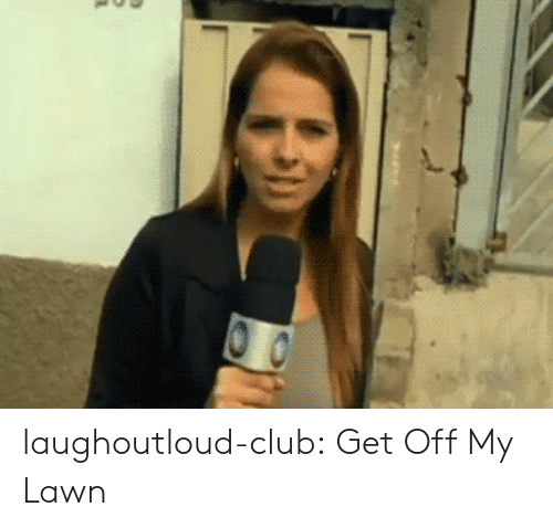 Club, Tumblr, and Blog: laughoutloud-club:  Get Off My Lawn