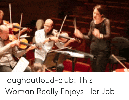 Club, Tumblr, and Blog: laughoutloud-club:  This Woman Really Enjoys Her Job