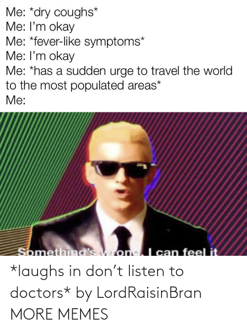 Dank, Memes, and Target: *laughs in don't listen to doctors* by LordRaisinBran MORE MEMES