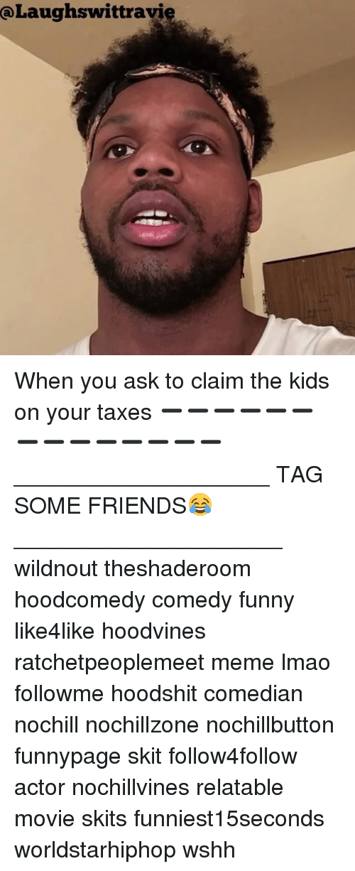 Laughswittravi When You Ask to Claim the Kids on Your Taxes