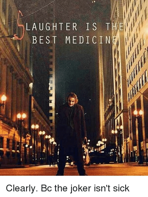 Joker, Memes, and Laughter: LAUGHTER IS THE  BEST MEDICIN  TN  SC  11  RE  EM  GS  UE  AB  all-221 Clearly. Bc the joker isn't sick