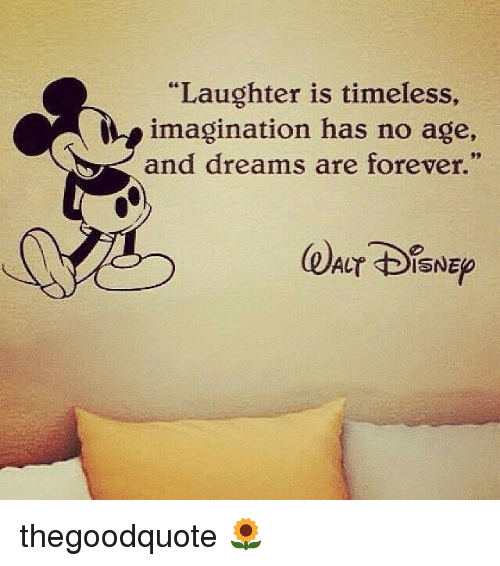 """Memes, Forever, and Dreams: """"Laughter is timeless,  imagination has no age,  and dreams are forever.""""  ALT SDISNEp thegoodquote 🌻"""