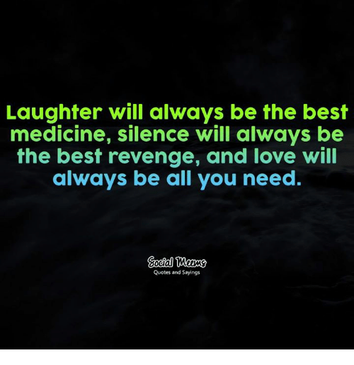 Laughter Will Always Be The Best Medicine Silence Will Always Be The