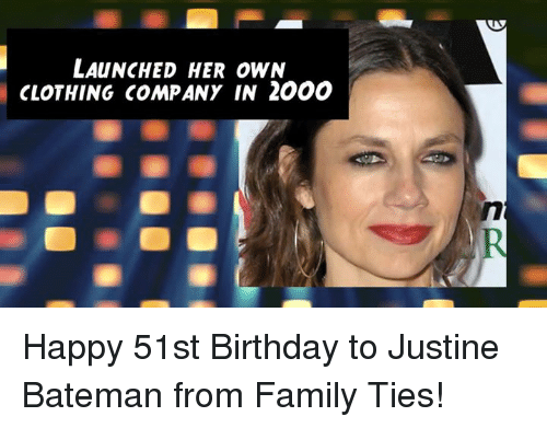Birthday, Family, and Memes: LAUNCHED HER OWN  CLOTHING COMPANY IN 2000 Happy 51st Birthday to Justine Bateman from Family Ties!
