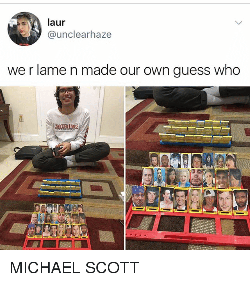 Memes, Michael Scott, and Guess: laur  @unclearhaze  we r lame n made our own guess who MICHAEL SCOTT