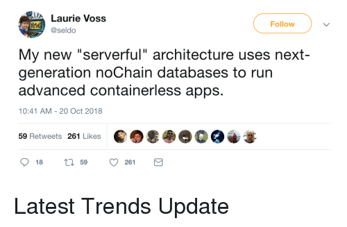 """Apps, Next, and Architecture: Laurie Voss  Follow  @seldo  My new """"serverful"""" architecture uses next-  generation noChain databases to rurn  advanced containerless apps.  10:41 AM-20 Oct 2018  59 Retweets 261 Likes  18  59  261 Latest Trends Update"""