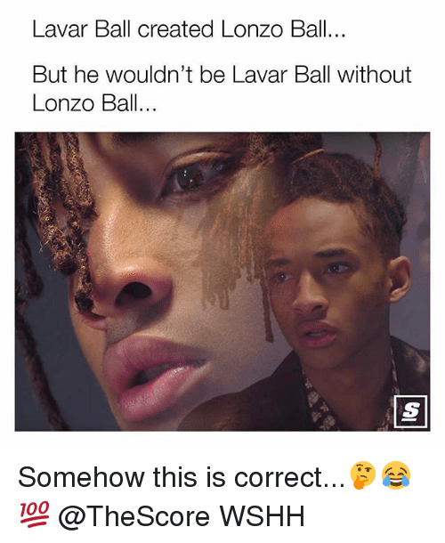 Memes, Wshh, and 🤖: Lavar Ball created Lonzo Ball...  But he wouldn't be Lavar Ball without  Lonzo Ball Somehow this is correct...🤔😂💯 @TheScore WSHH