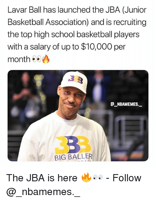 Basketball, Memes, and School: Lavar Ball has launched the JBA (Junior  Basketball Association) and is recruiting  the top high school basketball players  with a salary of up to $10,000 per  month  @_ABAMEMEs.一  BIG BALLER The JBA is here 🔥👀 - Follow @_nbamemes._
