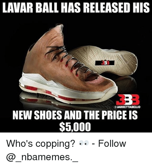 Memes, Shoes, and 🤖: LAVAR BALL HAS RELEASED HIS  JARRETTABELLO  NEW SHOES AND THE PRICE IS  $5,000 Who's copping? 👀 - Follow @_nbamemes._