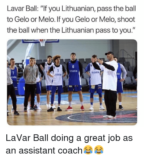 """Lithuanian, Coach, and Job: Lavar Ball: """"If you Lithuanian, pass the ball  to Gelo or Melo. If you Gelo or Melo, shoot  the ball when the Lithuanian pass to you.""""  tautas  tauta  tas  Syloura LaVar Ball doing a great job as an assistant coach😂😂"""