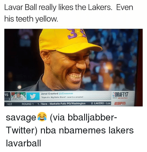 "Philadelphia 76ers, Basketball, and Los Angeles Lakers: Lavar Ball really likes the Lakers. Even  his teeth yellow.  SDRAFT17  Jamal Crawford  JCrossover  15  Triple b's, Big Baller Brand"". Lavar is a prophet  #CELTICS  ROUND 1  1. 76ers Markelle Fultz PG/Washington  2. LAKERS Lon savage😂 (via bballjabber-Twitter) nba nbamemes lakers lavarball"