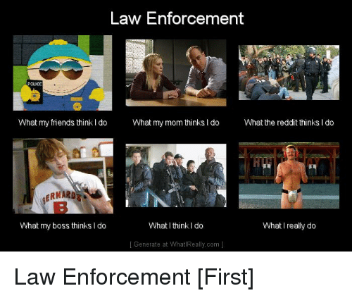 Law enforcement olice what my friends think do what my mom thinks l friends moms and reddit law enforcement olice what my friends think do what maxwellsz