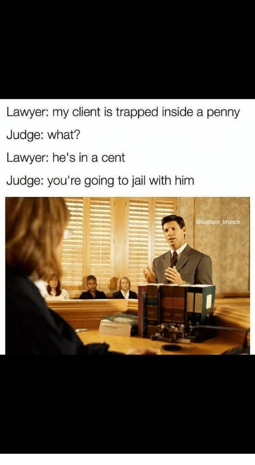 Lawyer My Client Is Trapped Inside a Penny Judge What? Lawyer He's