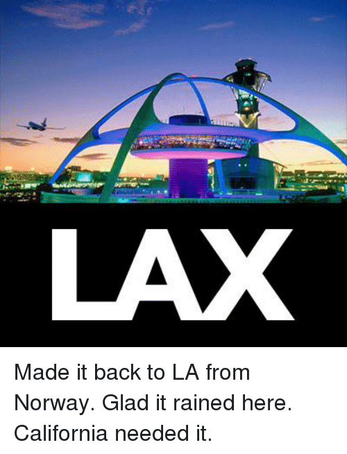 Memes, Norway, and 🤖: LAX Made it back to LA from Norway. Glad it rained here. California needed it.