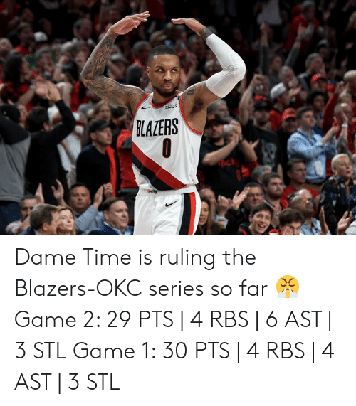 Game, Time, and Blazers: LAZERS Dame Time is ruling the Blazers-OKC series so far 😤  Game 2: 29 PTS | 4 RBS | 6 AST | 3 STL Game 1: 30 PTS | 4 RBS | 4 AST | 3 STL