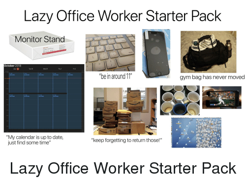 Lazy Office Worker Starter Pack Monitor Stand October 2018 29 Tue 30