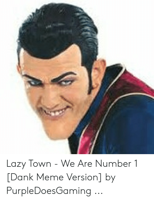 Lazy Town We Are Number 1 Dank Meme Version By Purpledoesgaming