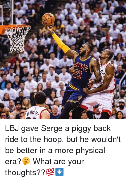 b92db684cbdf LBJ Gave Serge a Piggy Back Ride to the Hoop but He Wouldn t Be ...