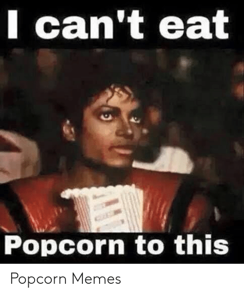 Lcant Eat Popcorn To This Popcorn Memes Meme On Meme