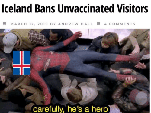 Hero, March, and Comments: lceland Bans Unvaccinated Visitors  MARCH 12, 2019 BY ANDREW, HALL - 4 COMMENTS  carefully, he's a hero
