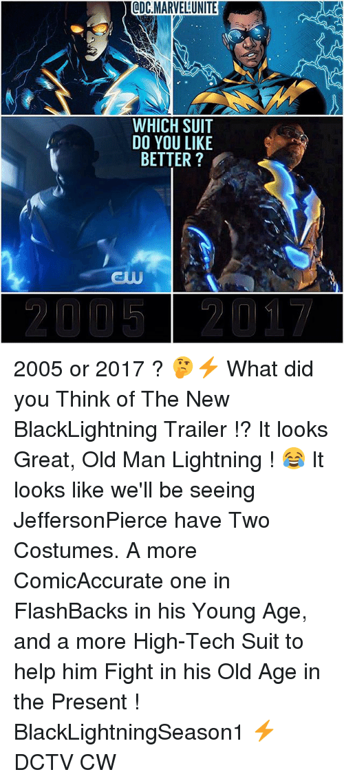 Memes, Old Man, and Help: LDC MARVELUNITEF  WHICH SUIT  DO YOU LIKE  BETTER?  2005 2017 2005 or 2017 ? 🤔⚡️ What did you Think of The New BlackLightning Trailer !? It looks Great, Old Man Lightning ! 😂 It looks like we'll be seeing JeffersonPierce have Two Costumes. A more ComicAccurate one in FlashBacks in his Young Age, and a more High-Tech Suit to help him Fight in his Old Age in the Present ! BlackLightningSeason1 ⚡️ DCTV CW