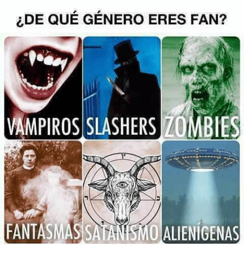 Zombies, Que, and Fan: LDE QUE GENERO ERES FAN?  VAMPIROS SLASHERS ZOMBIES  FANTASMASSATANISMO ALIENIGENAS