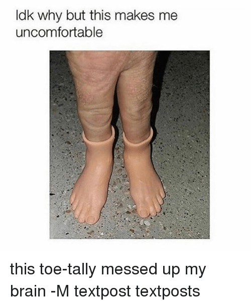Brain, Fandom, and Why: ldk why but this makes me  uncomfortable this toe-tally messed up my brain -M textpost textposts