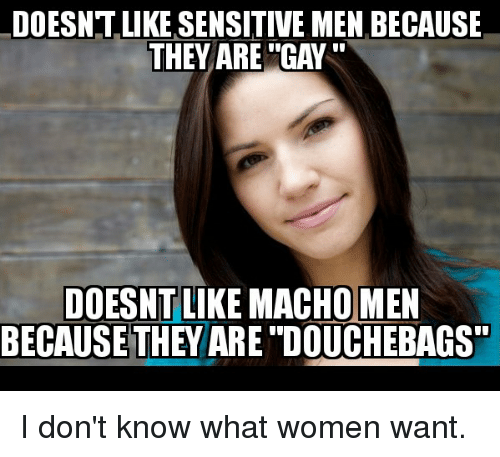 Women, Advice Animals, and Wanted: LDOESNTLLIKESENSITIVE MEN BECAUSE THEY  ARE GAY