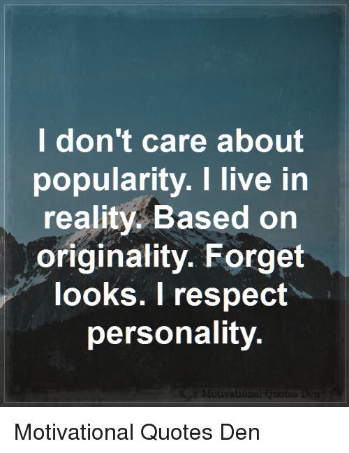 Ldont Care About Popularity I Live In Reality Based On Originality