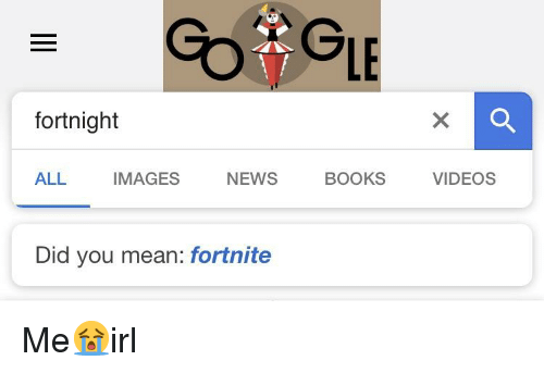 LE Fortnight ALL IMAGES NEWS BOOKS VIDEOS Did You Mean Fortnite