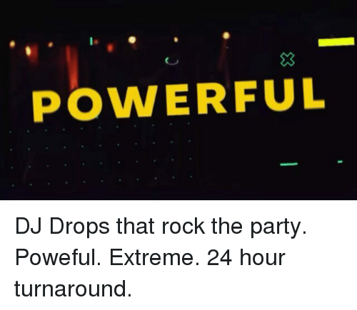 Le POWERFUL DJ Drops That Rock the Party Poweful Extreme 24 Hour