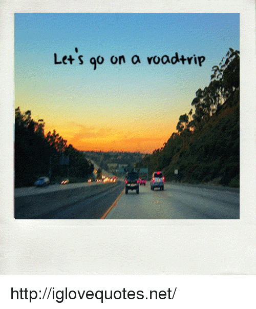 Http, Net, and Go On: Le+s go on a voadtrip http://iglovequotes.net/