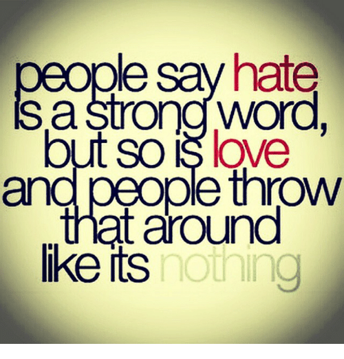 Le Say Hate A Strong Word Out So Love And People Throw At Around